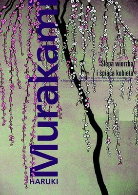 Haruki Murakami - Ślepa wierzba i śpiąca kobieta / Haruki Murakami - Blind Willow, Sleeping Woman