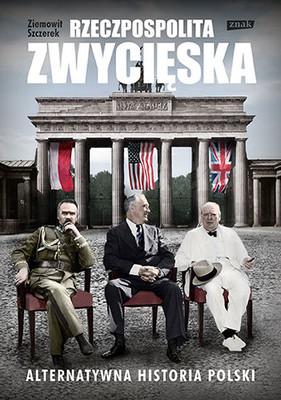 Ziemowit Szczerek - Rzeczpospolita zwycięska. Alternatywna historia Polski