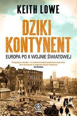 Keith Lowe - Dziki Kontynent. Europa po II Wojnie Światowej