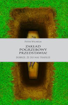 Peter Wilhelm - Zakład pogrzebowy przedstawia! Dobrze, że do nas trafiłeś / Peter Wilhelm - Gestatten, Bestatter! Bei uns liegen Sie richtig.
