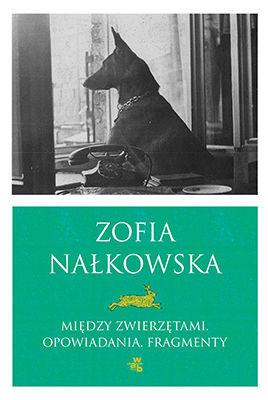 Zofia Nałkowska - Między zwierzętami