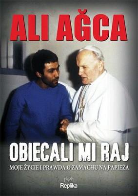 Ali Agca - Obiecali Mi Raj / Ali Agca - Mi Avevano Promesso Il Paradise. La Mia Vita E La Verita Sull'attentato Al Papa