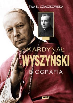 Ewa K. Czaczkowska - Kardynał Wyszyński. Biografia
