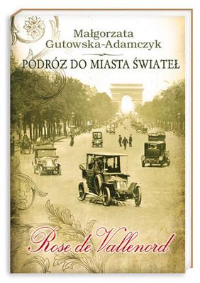 Małgorzata Gutowska-Adamczyk - Podróż do miasta świateł. Tom 2. Rose de Vallenord