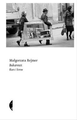 Małgorzata Rejmer - Bukareszt. Kurz i krew