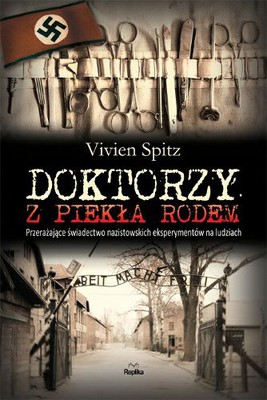 Vivien Spitz - Doktorzy z Piekła Rodem / Vivien Spitz - Doctors from Hell: The Horrific Account of Nazi Experiments on Humans