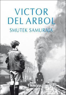 Victor Arbol Del - Smutek samuraja / Victor Del Arbol - La tristeza del samurai
