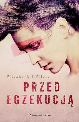 Elizabeth Silver - Przed egzekucją / Elizabeth Silver - The Execution of Noa P. Singleton