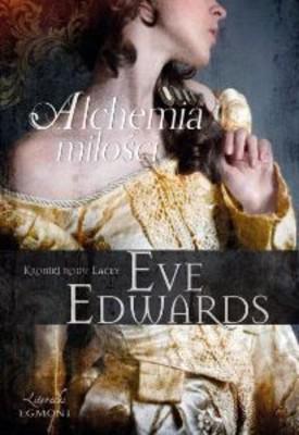 Eve Edwards - Alchemia miłości. Kroniki rodu Lacey