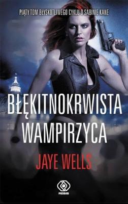 Jaye Wells - Błękitnokrwista wampirzyca / Jaye Wells - Blue-Blooded Vamp