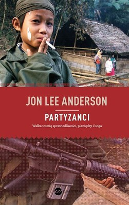 Jon Lee Anderson - Partyzanci / Jon Lee Anderson - Guerrillas. Journeys in the Insurgent World