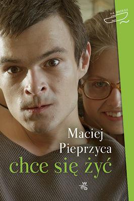 Maciej Pieprzyca - Chce się żyć