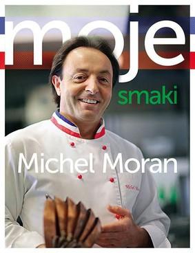 Michel Moran - Moje smaki