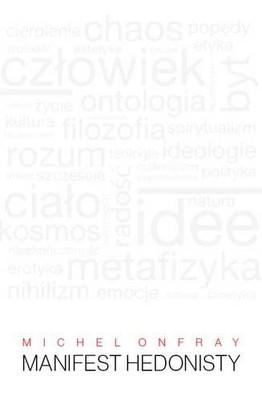 Michel Onfray - Manifest hedonisty / Michel Onfray - Manifeste Hedoniste