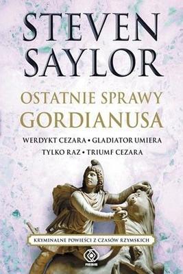 Steven Saylor - Ostatnie sprawy Gordianusa