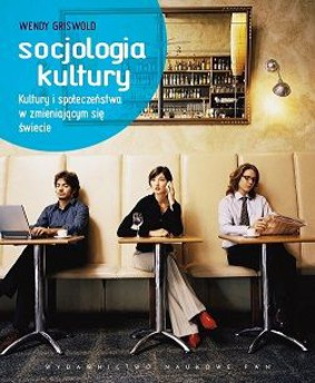 Wendy Griswold - Socjologia kultury / Wendy Griswold - Cultures and Societies in a Changing World
