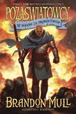 Brandon Mull - Pozaświatowcy. W pogoni za proroctwem. Tom 3