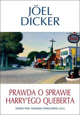 Joel Dicker - Prawda o sprawie Harry'ego Queberta / Joel Dicker - La Verite Sur L'Affaire Harry Quebert