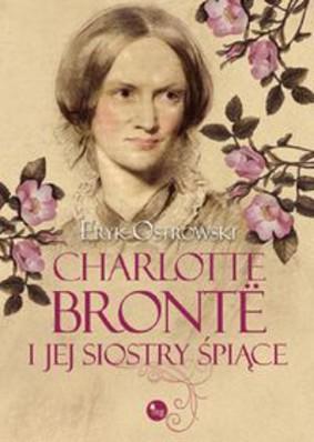 Eryk Ostrowski - Charlotte Bronte i jej siostry śpiące