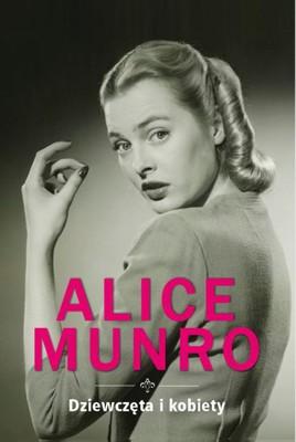 Alice Munro - Dziewczęta i kobiety / Alice Munro - Lives of Girls and Women