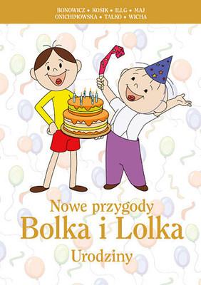 Bronisław Maj, Jerzy Illg, Wojciech Bonowicz, Leszek Talko, Anna Onichimowska, Marcin Wicha, Rafał Kosik - Nowe przygody Bolka i Lolka. Urodziny