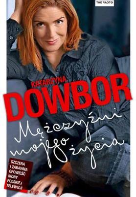 Katarzyna Dowbor - Mężczyźni mojego życia