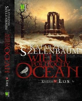 Katarzyna Szelenbaum - Wielki Północny Ocean. Księga IV. Los