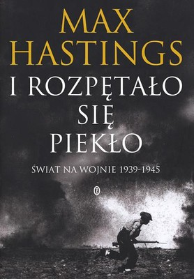 Max Hastings - I rozpętało się piekło / Max Hastings - All Hell Let Loose: The World At War, 1939-1945