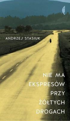 Andrzej Stasiuk - Nie ma Ekspresów przy Żółtych Drogach