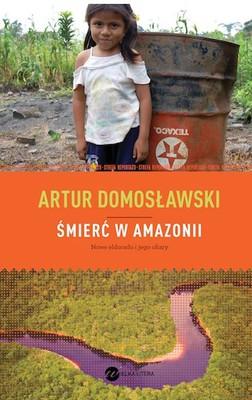 Artur Domosławski - Śmierć w Amazonii
