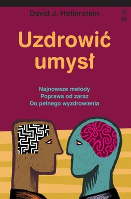 David J. Hellerstein - Uzdrowić umysł / David J. Hellerstein - Heal your brain. How the new neuropsychiatry can help you go from better to well