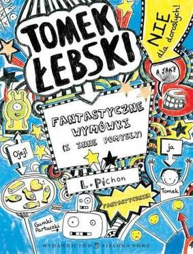 Liz Pichon - Tomek Łebski. Fantastyczne wymówki (i inne pomysły)