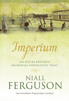 Niall Ferguson - Imperium. Jak Wielka Brytania zbudowała nowoczesny świat