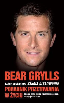 Bear Grylls - Poradnik przetrwania w życiu