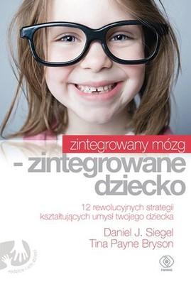 Daniel Siegel, Tina Bryson - Zintegrowany mózg - zintegrowane dziecko / Daniel Siegel, Tina Bryson - Whole Brain Child