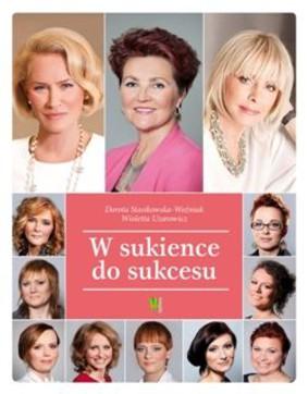Dorota Stasikowska-Woźniak, Wioletta Uzarowicz - W sukience do sukcesu