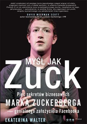 Ekaterina Walter - Myśl jak Zuck. Pięć sekretów biznesowych Marka Zuckerberga - genialnego założyciela Facebooka / Ekaterina Walter - Think Like Zuck: The Five Business Secrets of Facebook's Improbably Brilliant CEO Mark Zuckerberg
