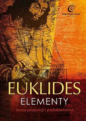 Euklides - Elementy. Teoria proporcji i podobieństwa / Euklides - Stoicheia geometrias