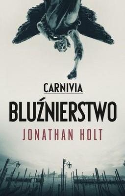 Jonathan Holt - Carnivia. Bluźnierstwo / Jonathan Holt - The Abomination