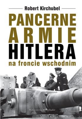 Robert Kirchubel - Pancerne armie Hitlera na froncie wschodnim