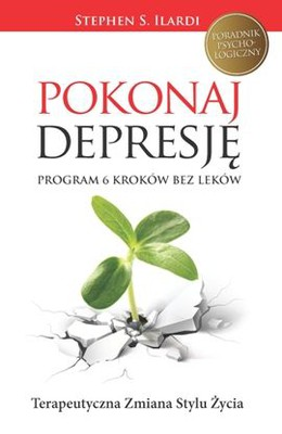 Stephen S. Ilardi - Pokonaj depresję! Program 6 kroków bez leków / Stephen S. Ilardi - The Depression Cure