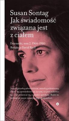 Susan Sontag - Jak świadomość związana jest z ciałem. Dzienniki. Tom 2 1964-1980 / Susan Sontag - As Consciousness Is Harnessed to Flesh