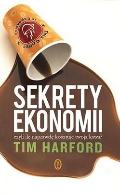 Tim Harford - Sekrety ekonomii, czyli ile naprawdę kosztuje twoja kawa? / Tim Harford - The Undercover Economist