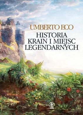 Umberto Eco - Historia krain i miejsc legendarnych / Umberto Eco - Storia delle terre e dei luoghi leggendari