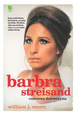 William J. Mann - Barbra Streisand. Cudowna dziewczyna / William J. Mann - Hello, Gorgeous: Becoming Barbra Streisand