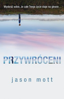 Jason Mott - Przywróceni / Jason Mott - The Returned