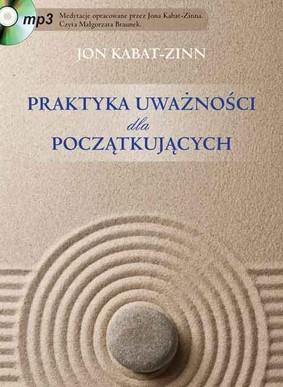 Jon Kabat-Zinn - Praktyka uważności dla początkujących / Jon Kabat-Zinn - Mindfulness For Beginners