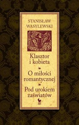 Stanisław Wasylewski - Klasztor i kobieta. O miłości romantycznej. Pod urokiem zaświatów