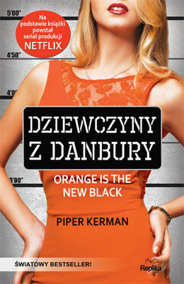 Piper Kerman - Dziewczyny z Danbury / Piper Kerman - Orange is the New Black
