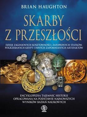 Brian Haughton - Skarby z przeszłości / Brian Haughton - Ancient Treasures. The Discovery Of Lost Hoards, Sunken Ship